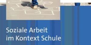 Emanuela Chiapparini u.a. (Hrsg.), Soziale Arbeit im Kontext Schule