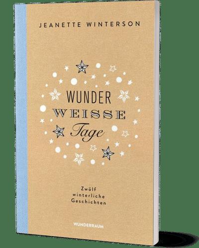 Jeannette Winterson Wunderweiße Tage © Wunderraum Verlag