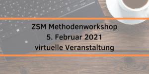 ZSM Methodenworkshop 2021