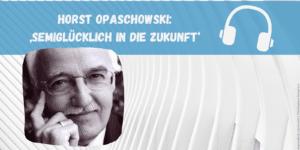 """Horst Opaschowski""""Semiglücklich in die Zukunft"""""""