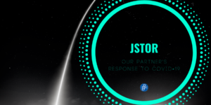 JSTOR - our partner's response to COVID-19